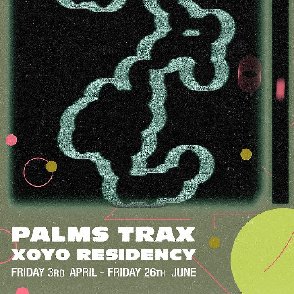 palms-trax-&-special-guest-xoyo-residency-at-xoyo